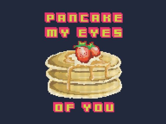 Pancake my eyes of you