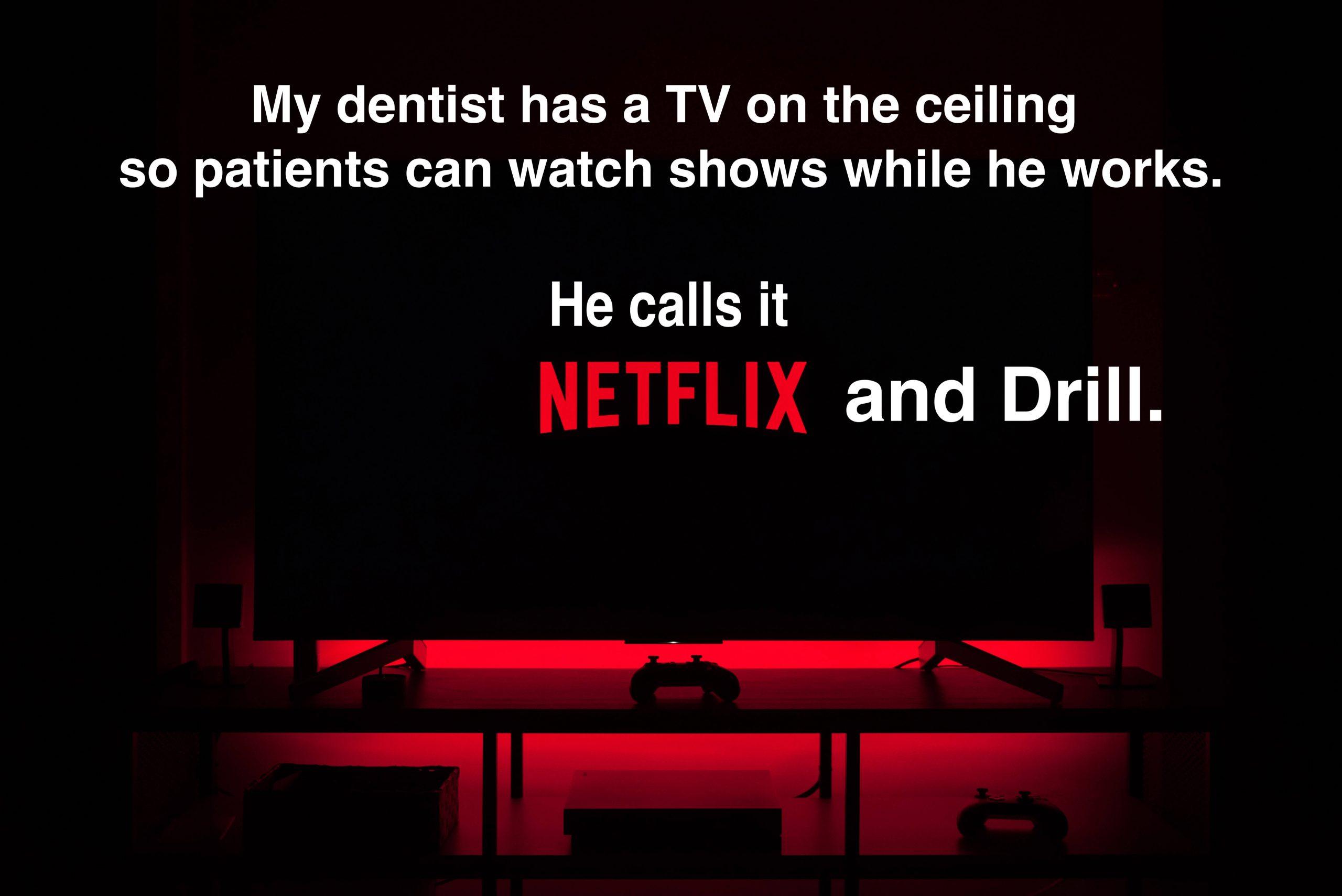 Dentist netflix and drill pun